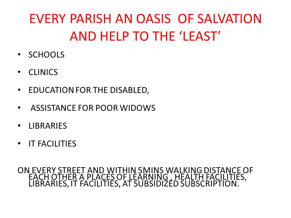 EVERY PARISH AN OASIS OF SALVATION AND HELP TO THE 'LEAST' SCHOOLS CLINICS EDUCATION FOR THE DISABLED, ASSISTANCE FOR POOR WIDOWS LIBRARIES IT FACILIT