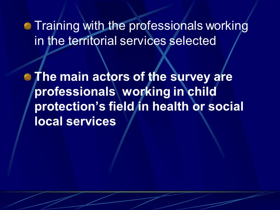 Training with the professionals working in the territorial services selected The main actors of the survey are professionals working in child protection's field in health or social local services