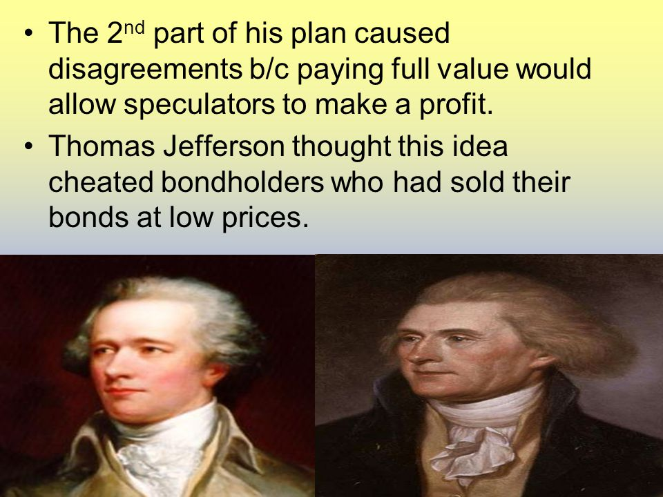The 2 nd part of his plan caused disagreements b/c paying full value would allow speculators to make a profit.