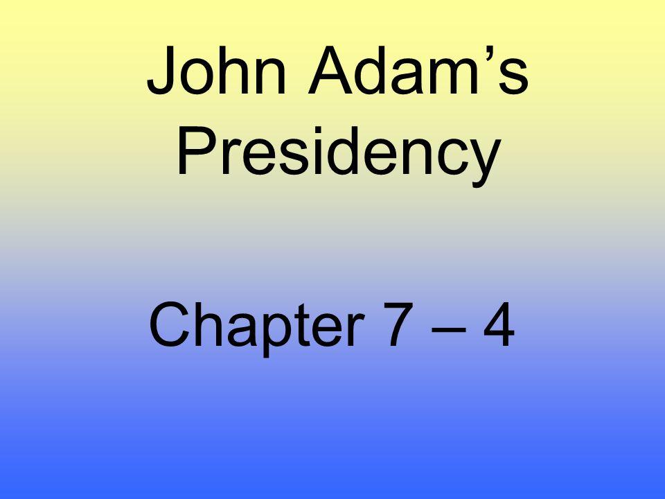 John Adam's Presidency Chapter 7 – 4