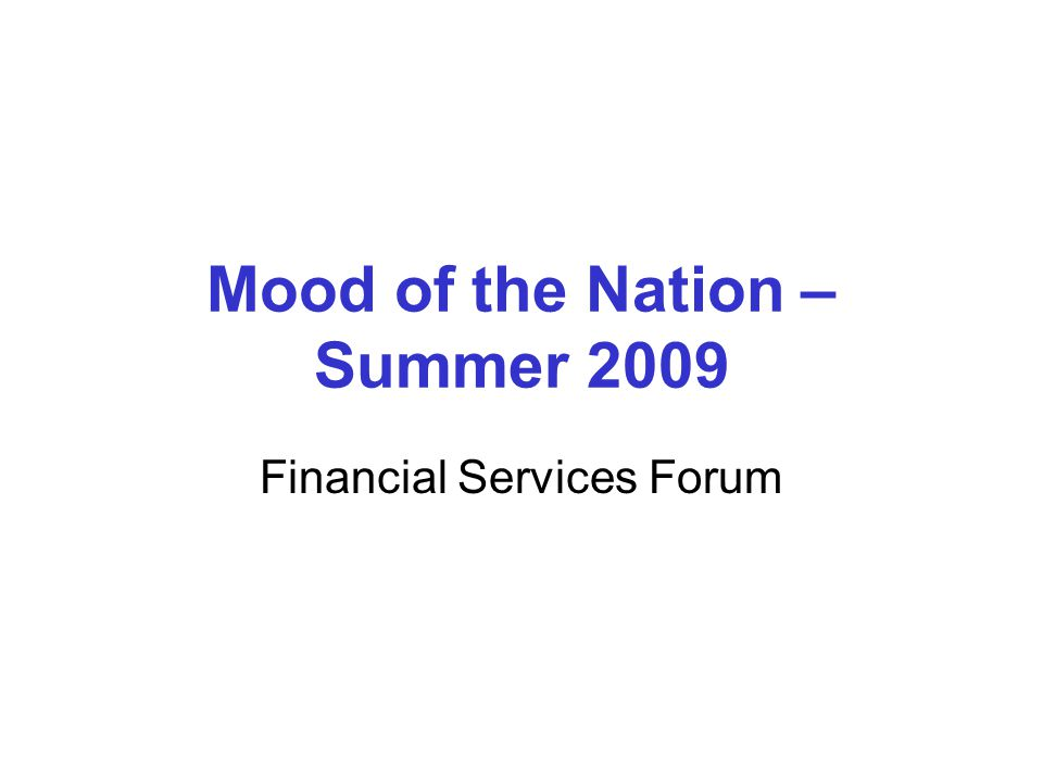 Mood of the Nation – Summer 2009 Financial Services Forum