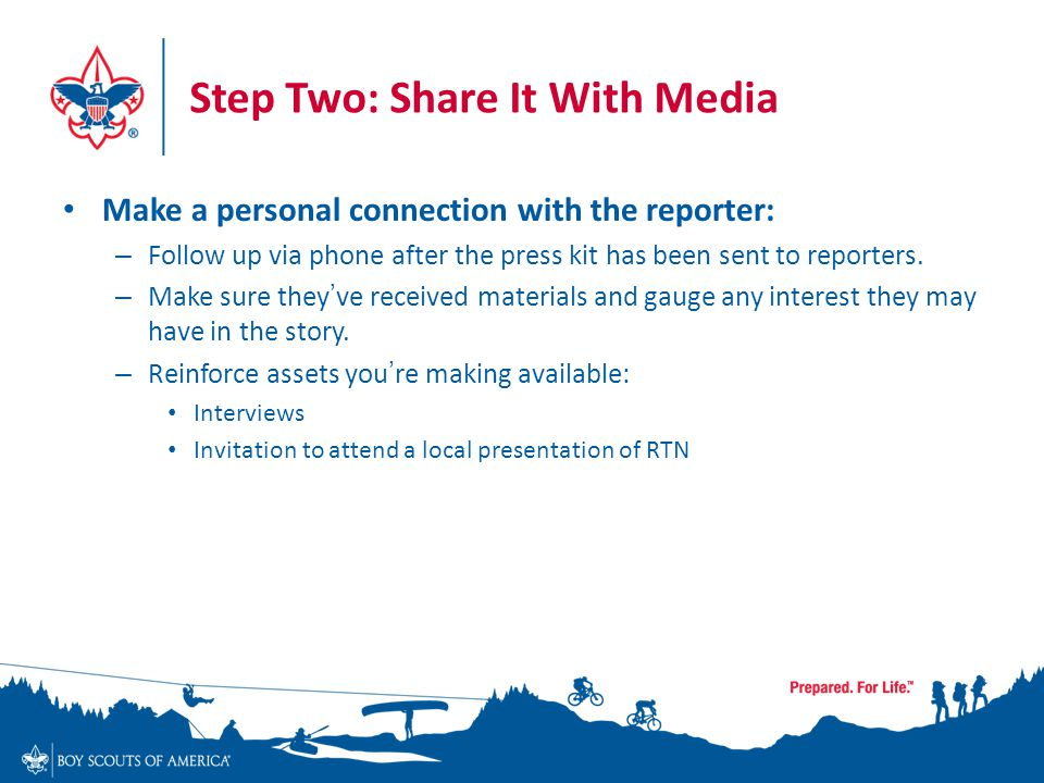 Step Two: Share It With Media Make a personal connection with the reporter: – Follow up via phone after the press kit has been sent to reporters.