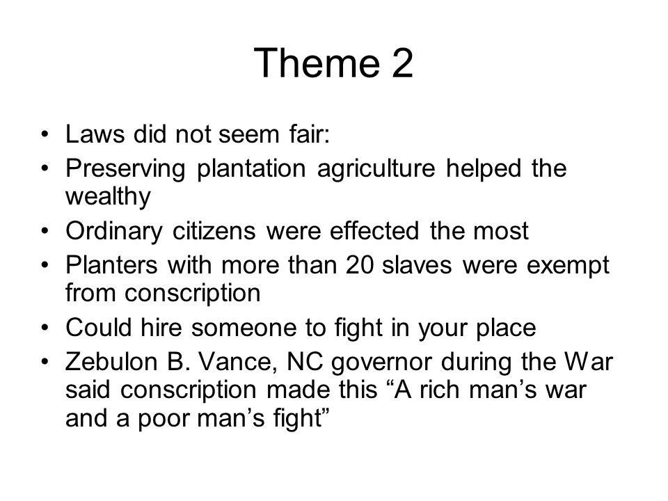 Theme 2 Laws did not seem fair: Preserving plantation agriculture helped the wealthy Ordinary citizens were effected the most Planters with more than