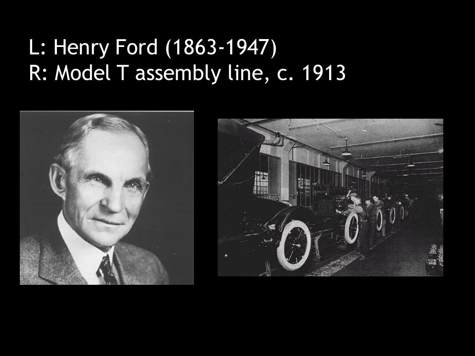 Henry Ford (1863-1947) L: Henry Ford (1863-1947) R: Model T assembly line, c. 1913