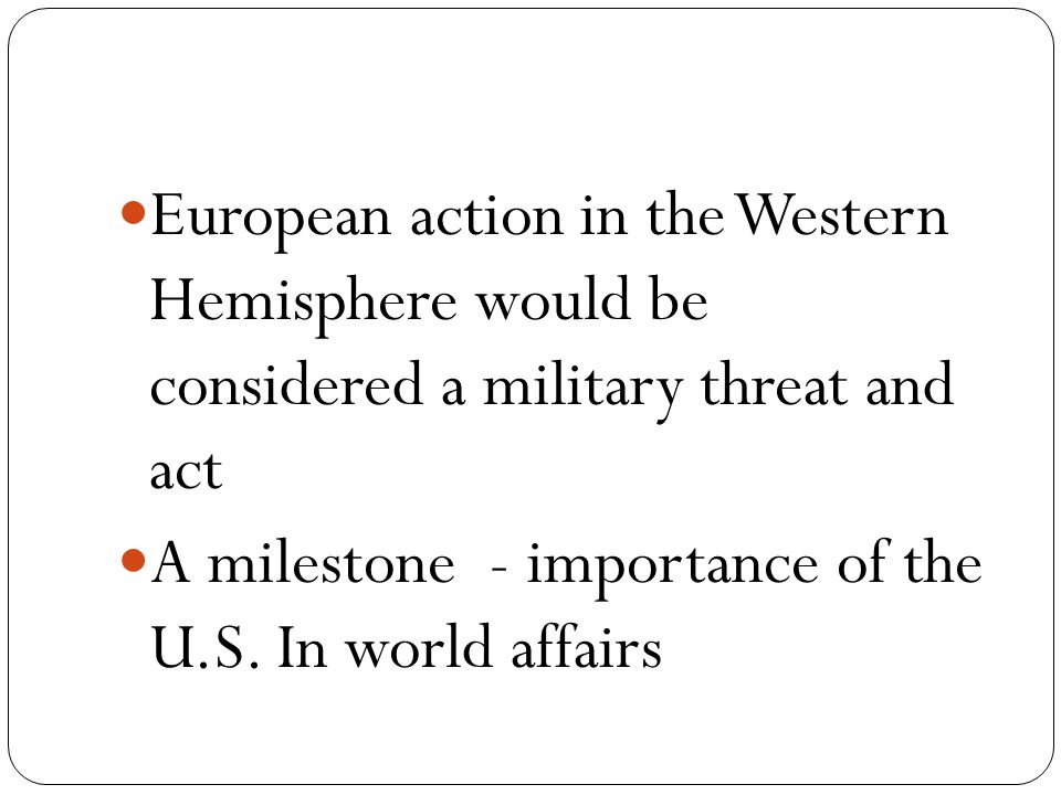 European action in the Western Hemisphere would be considered a military threat and act A milestone - importance of the U.S.