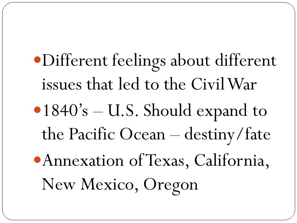 Different feelings about different issues that led to the Civil War 1840's – U.S.