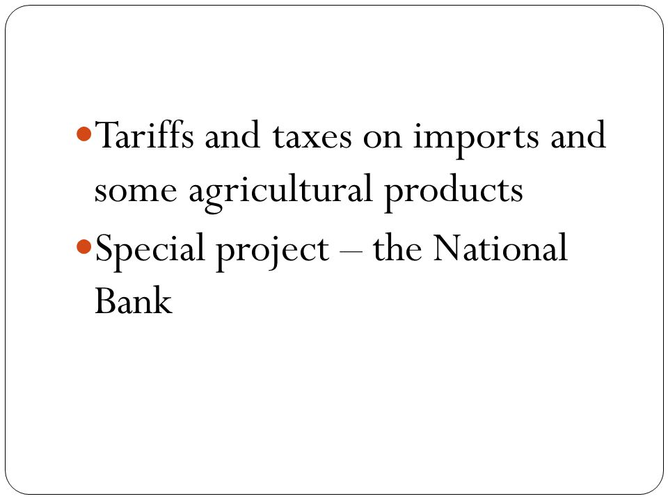 Tariffs and taxes on imports and some agricultural products Special project – the National Bank