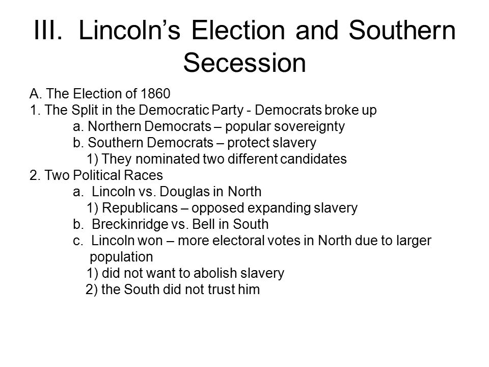 III.Lincoln's Election and Southern Secession A. The Election of 1860 1.