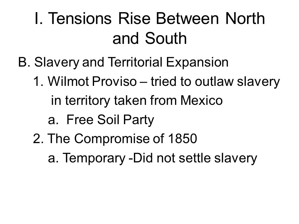 I.Tensions Rise Between North and South B. Slavery and Territorial Expansion 1.