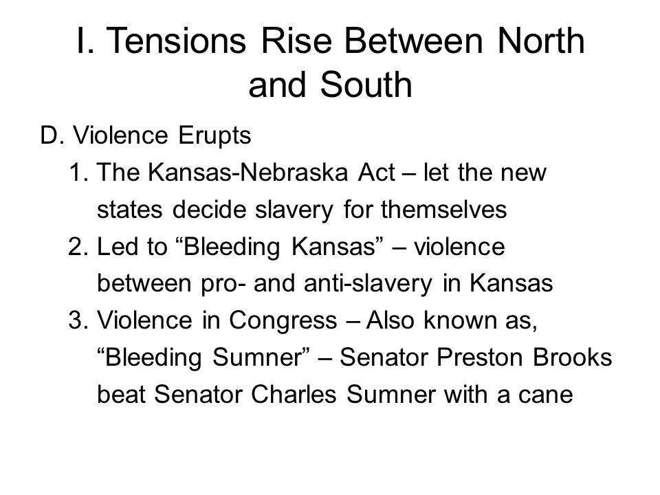 I.Tensions Rise Between North and South D. Violence Erupts 1.