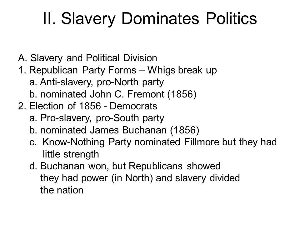 II.Slavery Dominates Politics A. Slavery and Political Division 1.