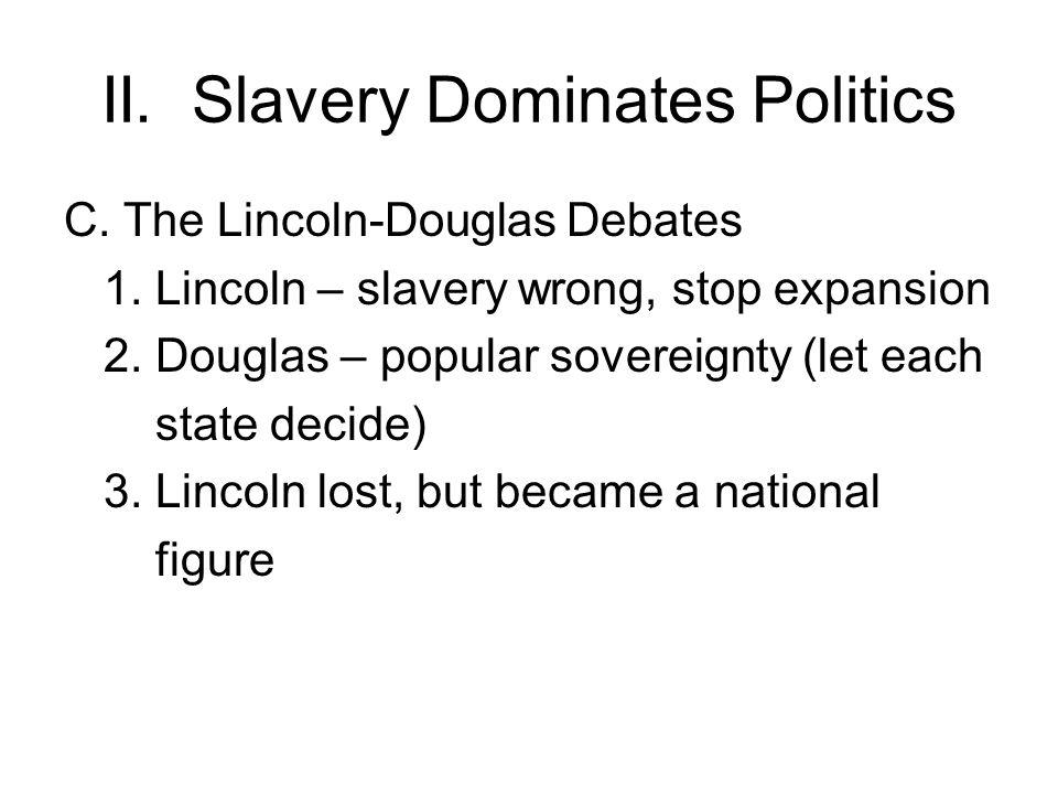 II.Slavery Dominates Politics C. The Lincoln-Douglas Debates 1.