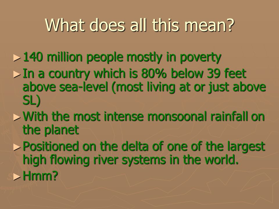 What does all this mean? ►1►1►1►140 million people mostly in poverty ►I►I►I►In a country which is 80% below 39 feet above sea-level (most living at or