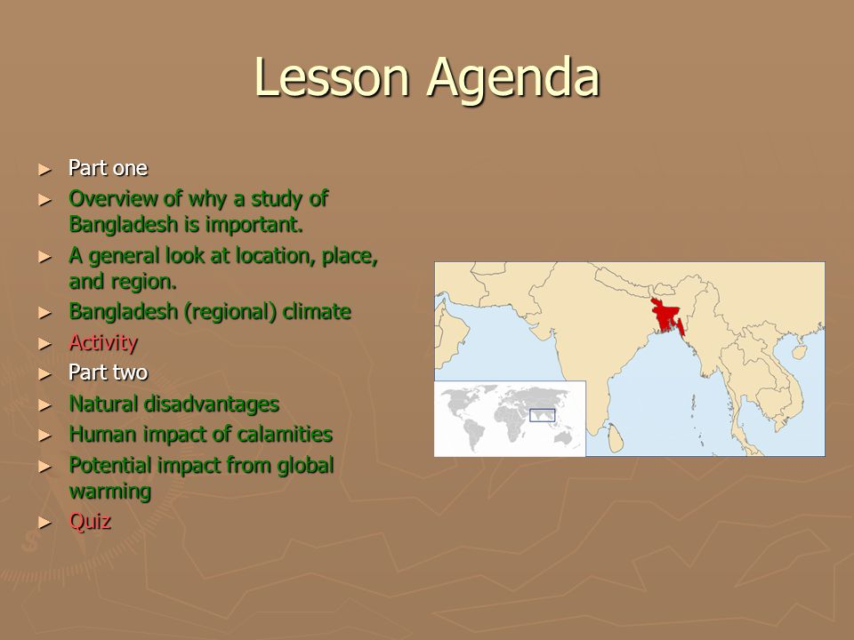 Objectives Student will be able to: ► Locate Bangladesh on a map and identify its latitudinal position.