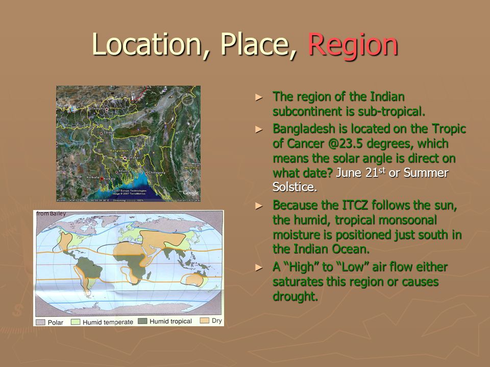 Location, Place, Region ► The region of the Indian subcontinent is sub-tropical.