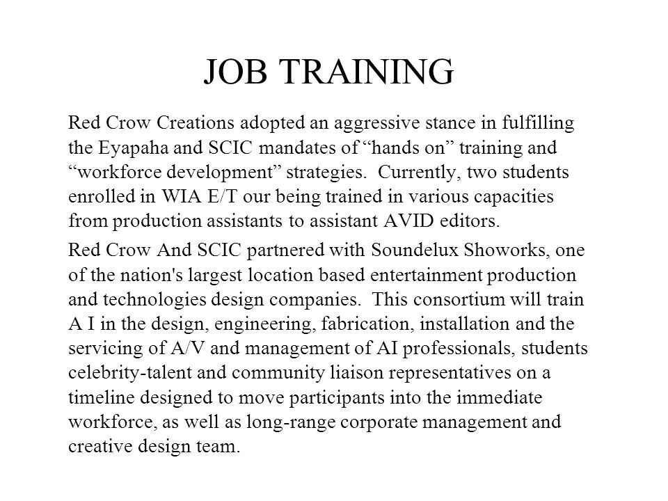 JOB TRAINING Red Crow Creations adopted an aggressive stance in fulfilling the Eyapaha and SCIC mandates of hands on training and workforce development strategies.