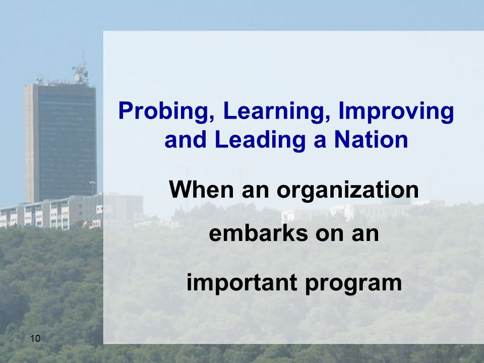 10 Probing, Learning, Improving and Leading a Nation When an organization embarks on an important program