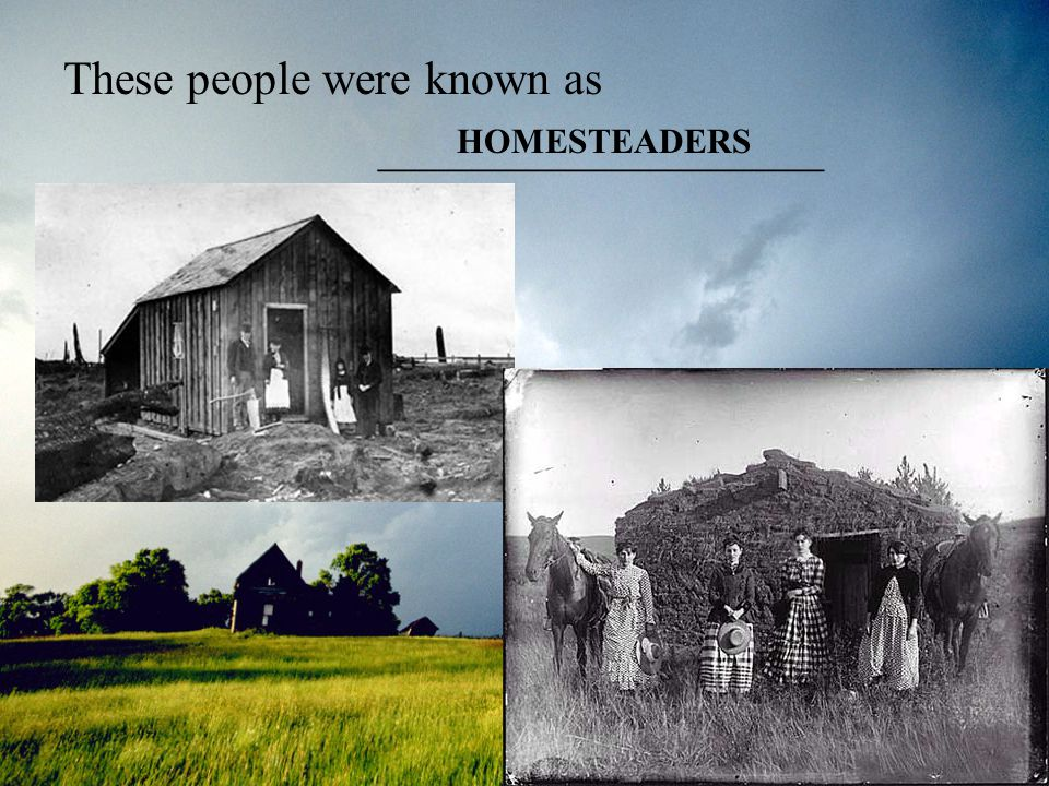 These people were known as ___________________ HOMESTEADERS