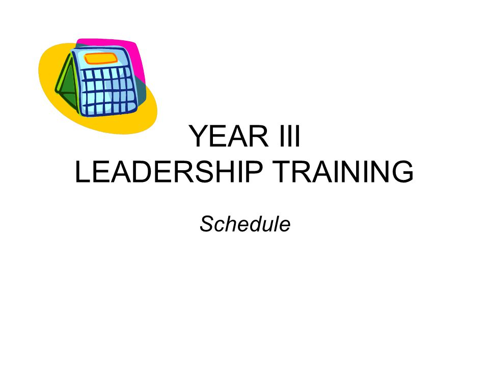 YEAR III LEADERSHIP TRAINING Schedule