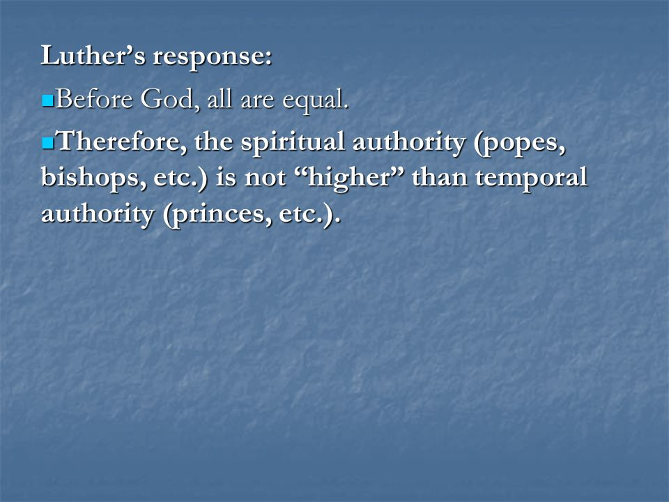 Luther's response: Before God, all are equal. Before God, all are equal.