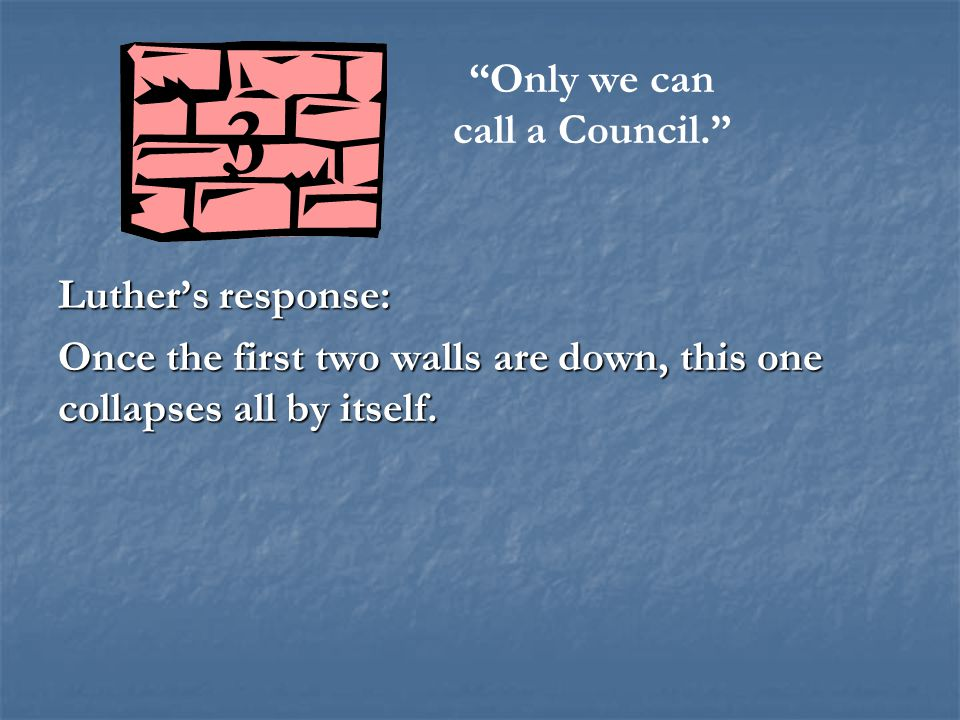 Luther's response: Once the first two walls are down, this one collapses all by itself.