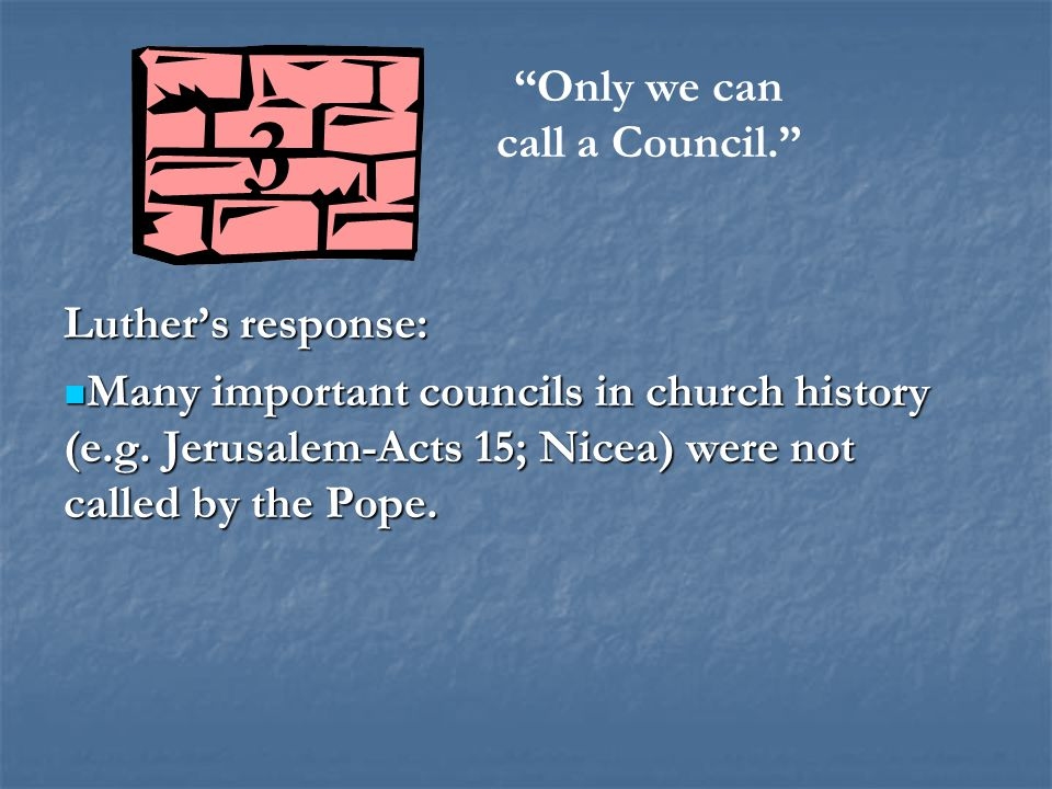 Luther's response: Many important councils in church history (e.g.