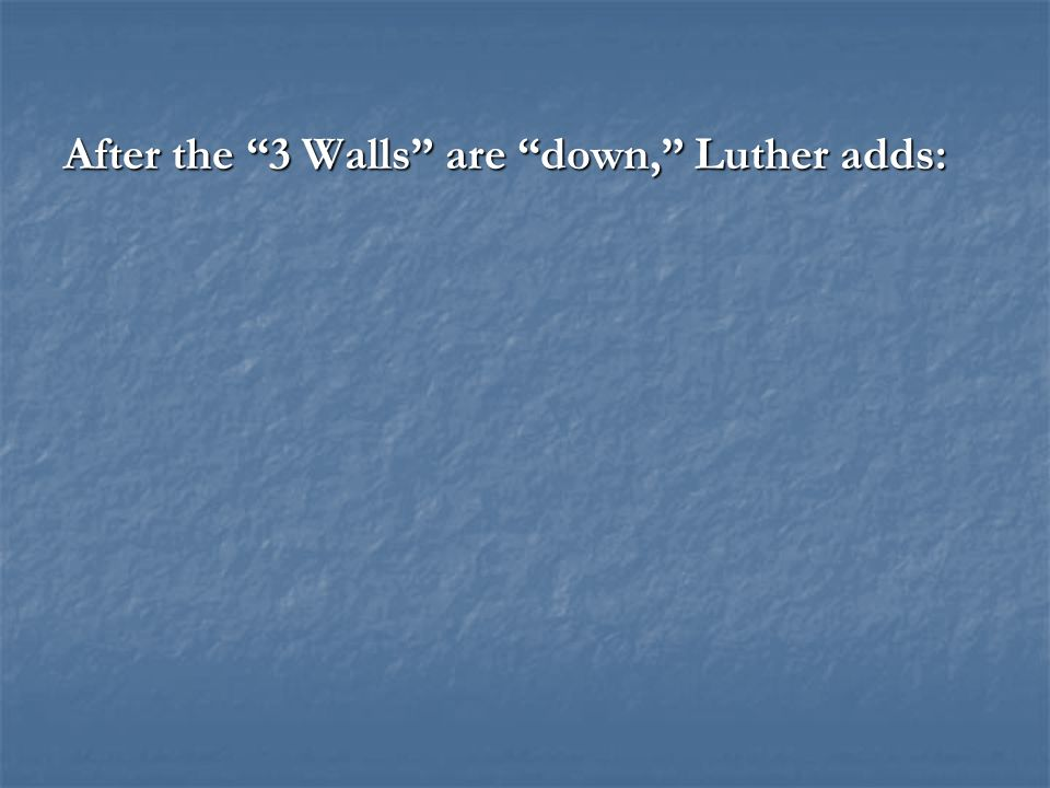 "After the ""3 Walls"" are ""down,"" Luther adds:"