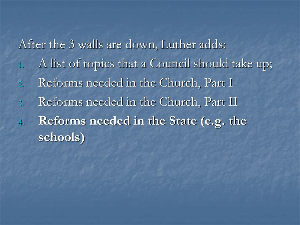 After the 3 walls are down, Luther adds: 1. A list of topics that a Council should take up; 2. Reforms needed in the Church, Part I 3. Reforms needed