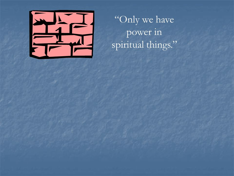 """Only we have power in spiritual things."" 1"