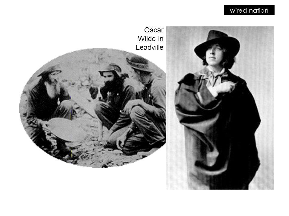 wired nation Oscar Wilde in Leadville
