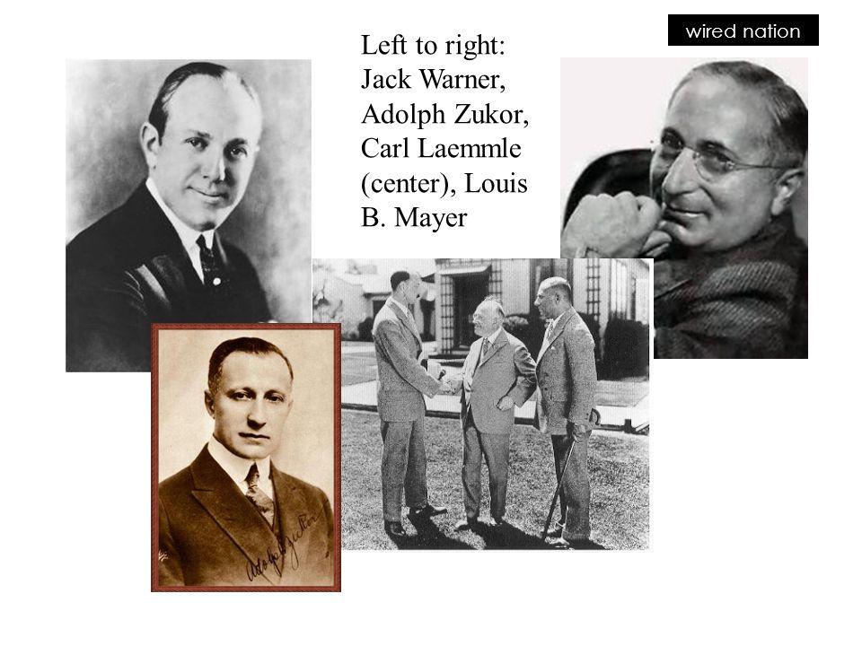 wired nation Left to right: Jack Warner, Adolph Zukor, Carl Laemmle (center), Louis B. Mayer
