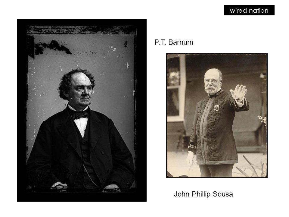 P.T. Barnum John Phillip Sousa