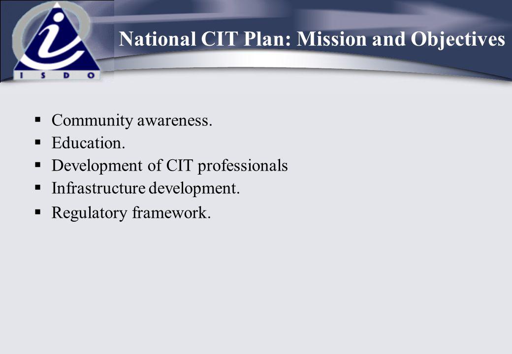  Community awareness.  Education.  Development of CIT professionals  Infrastructure development.  Regulatory framework. National CIT Plan: Missio