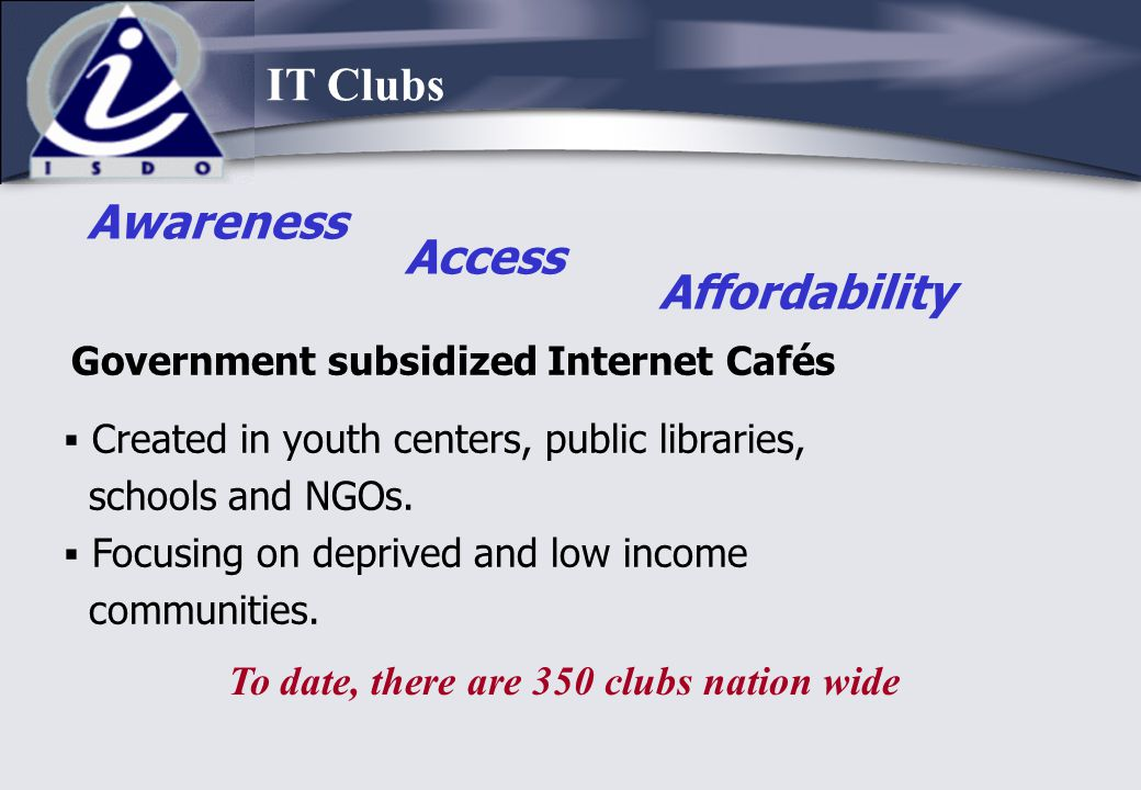 Government subsidized Internet Cafés  Created in youth centers, public libraries, schools and NGOs.  Focusing on deprived and low income communities