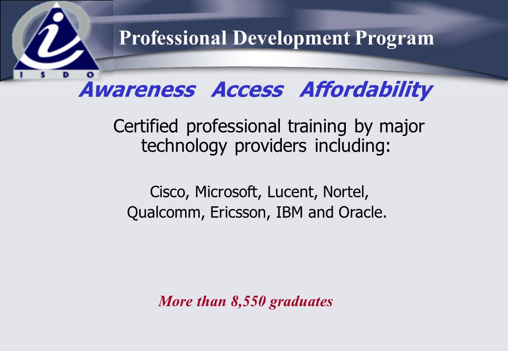 Certified professional training by major technology providers including: Cisco, Microsoft, Lucent, Nortel, Qualcomm, Ericsson, IBM and Oracle. Awarene