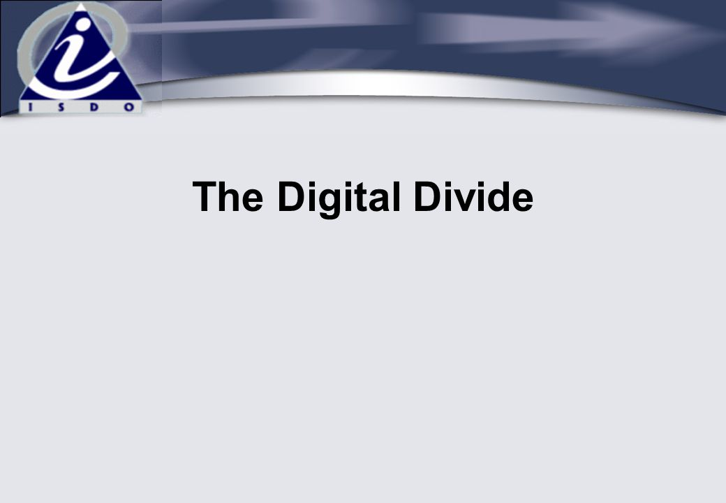 The Digital Divide is the socio-economic gap between industrialized & lesser developed communities due to the rapid and efficient deployment of digital technologies The Digital Divide