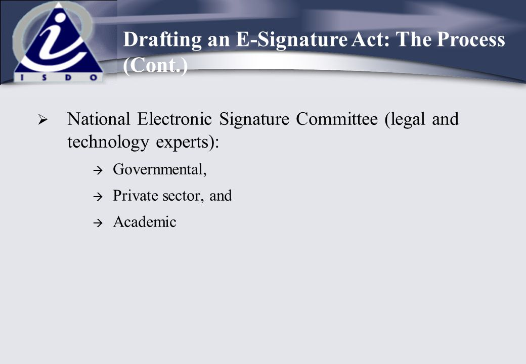  National Electronic Signature Committee (legal and technology experts):  Governmental,  Private sector, and  Academic Drafting an E-Signature Act