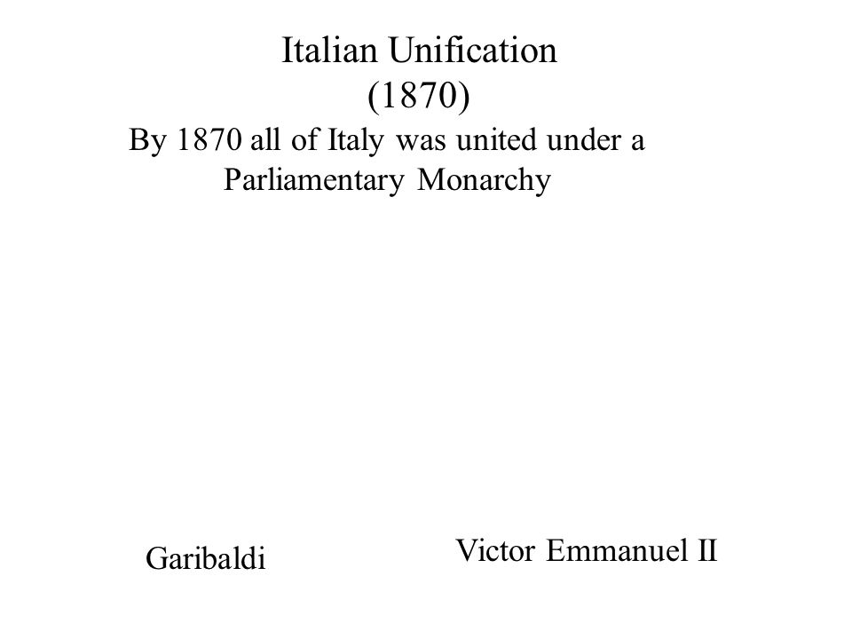 Italian Unification A soldier from southern Italy Goal: Unify Italy & establish a Republic Invaded Sicily, then Italy with his 1,000 Red Shirts & won against all odds Giuseppe Garibaldi (1807-1882)
