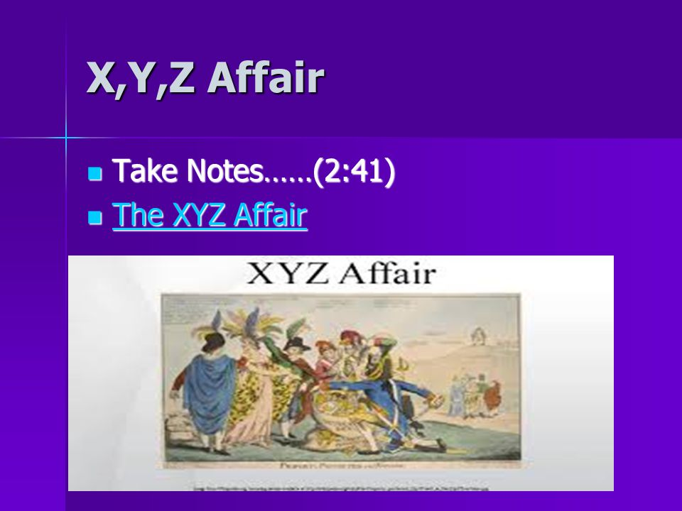 X,Y,Z Affair Take Notes……(2:41) Take Notes……(2:41) The XYZ Affair The XYZ Affair The XYZ Affair The XYZ Affair