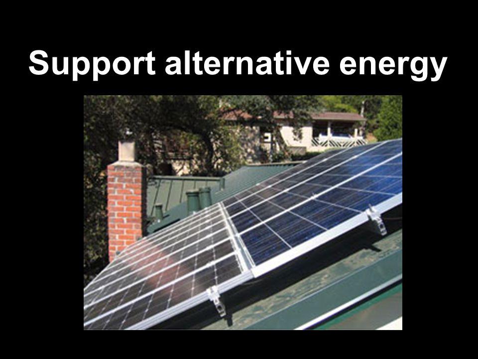 Support alternative energy