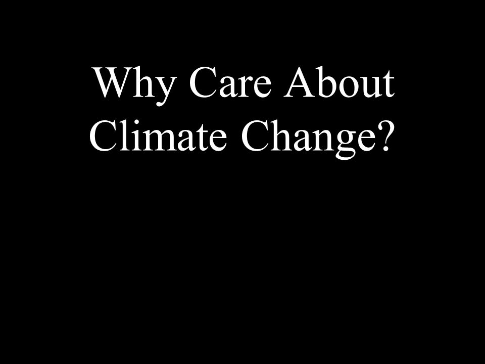 Why Care About Climate Change