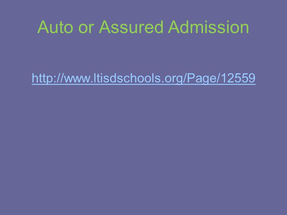 Auto or Assured Admission http://www.ltisdschools.org/Page/12559