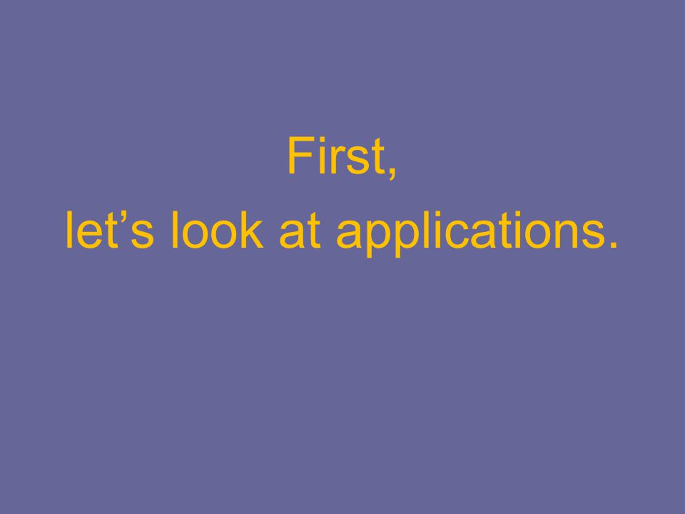 First, let's look at applications.