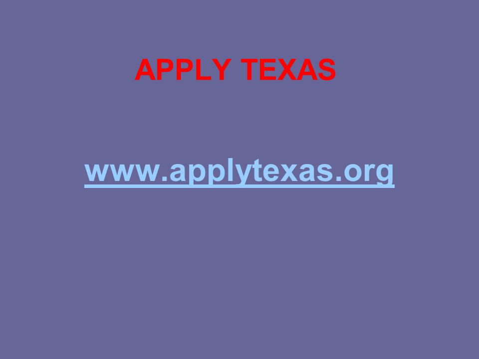 APPLY TEXAS www.applytexas.org