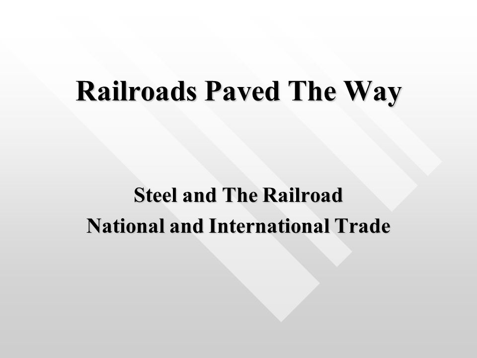 Railroads Paved The Way Steel and The Railroad National and International Trade