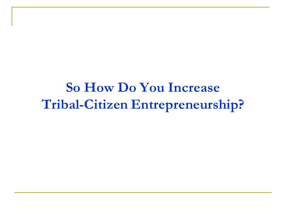 So How Do You Increase Tribal-Citizen Entrepreneurship