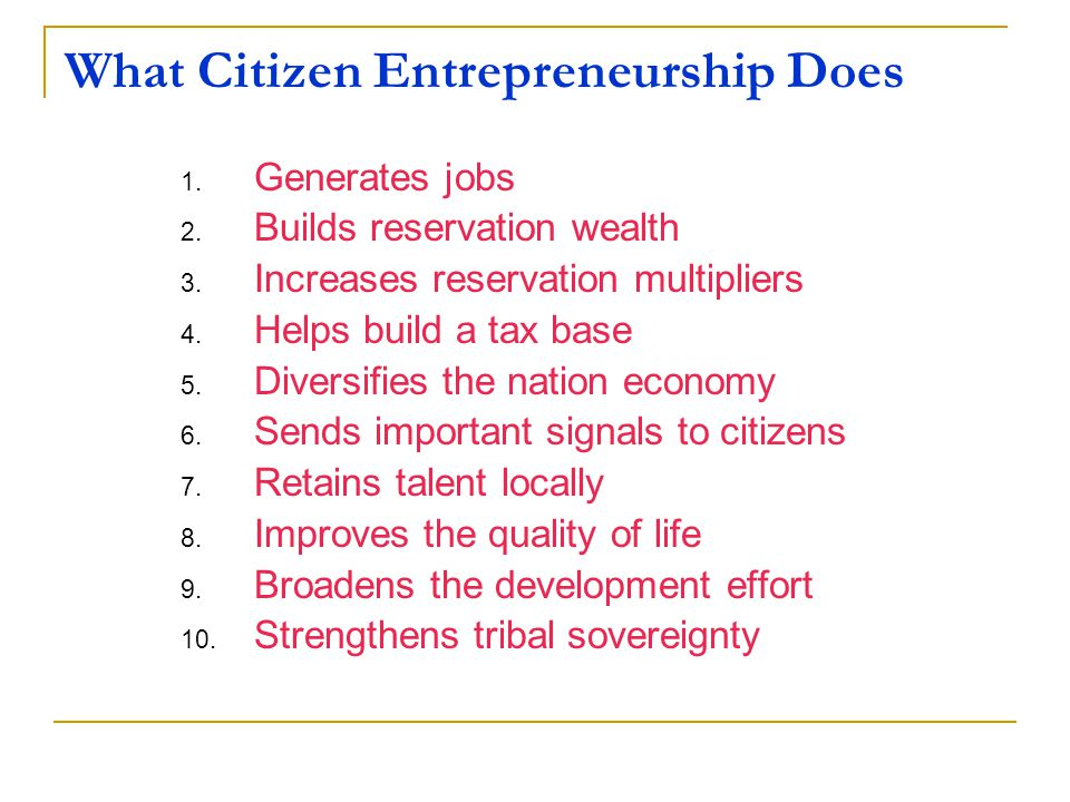 What Citizen Entrepreneurship Does 1. Generates jobs 2.