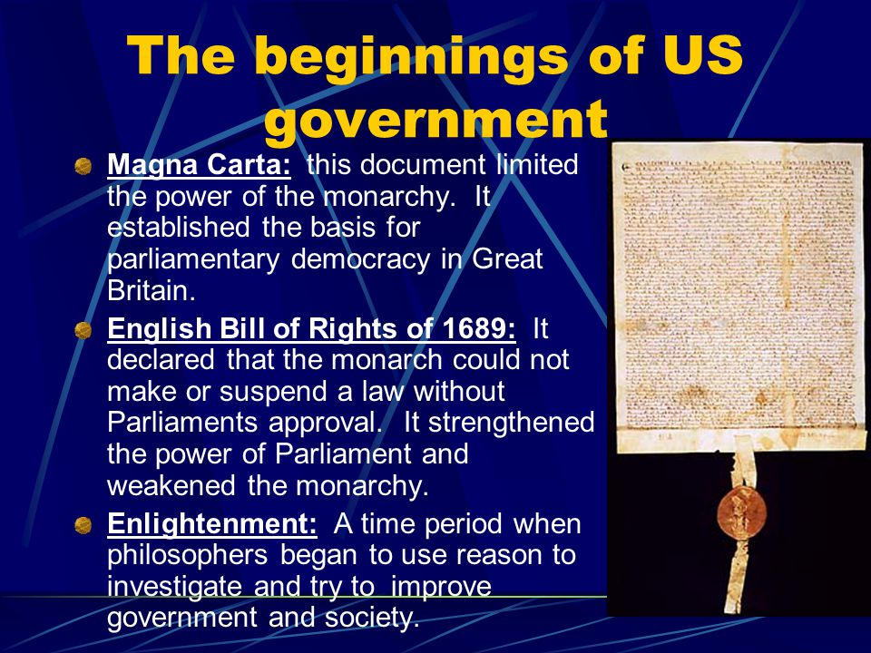 The beginnings of US government Magna Carta: this document limited the power of the monarchy.