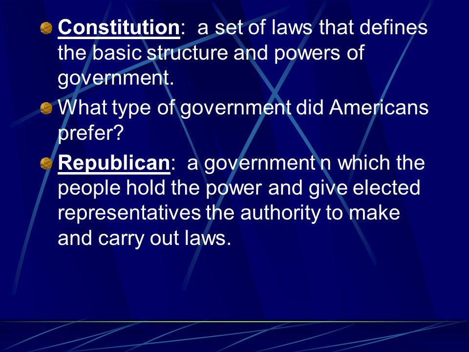 Constitution: a set of laws that defines the basic structure and powers of government.