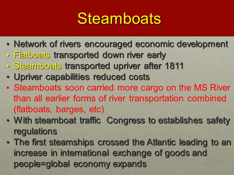 Steamboats Steamboats Network of rivers encouraged economic development Network of rivers encouraged economic development Flatboats transported down r